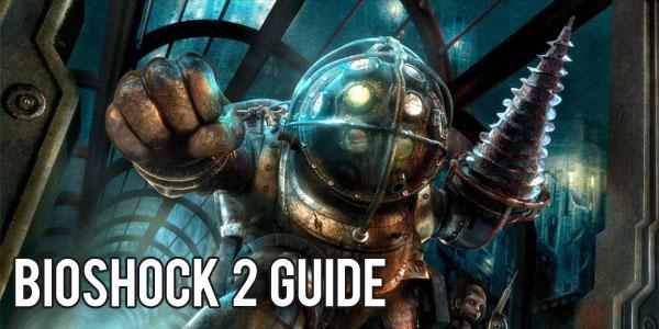 Bioshock 2 Guide